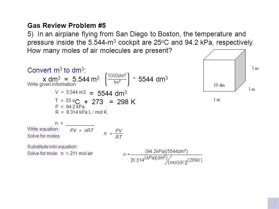 V = 5.544 m3 = 5544 dm3 Gas Review Problem #5