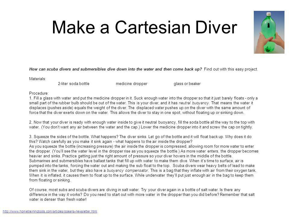 Make a Cartesian Diver How can scuba divers and submersibles dive down into the water and then come back up Find out with this easy project.