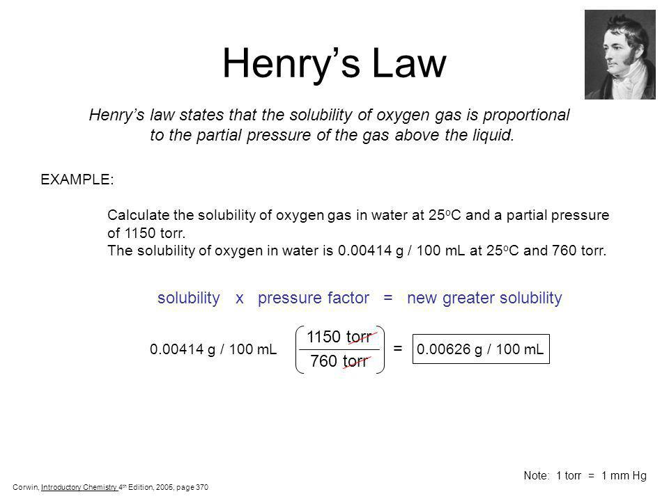 Henry's Law Henry's law states that the solubility of oxygen gas is proportional. to the partial pressure of the gas above the liquid.