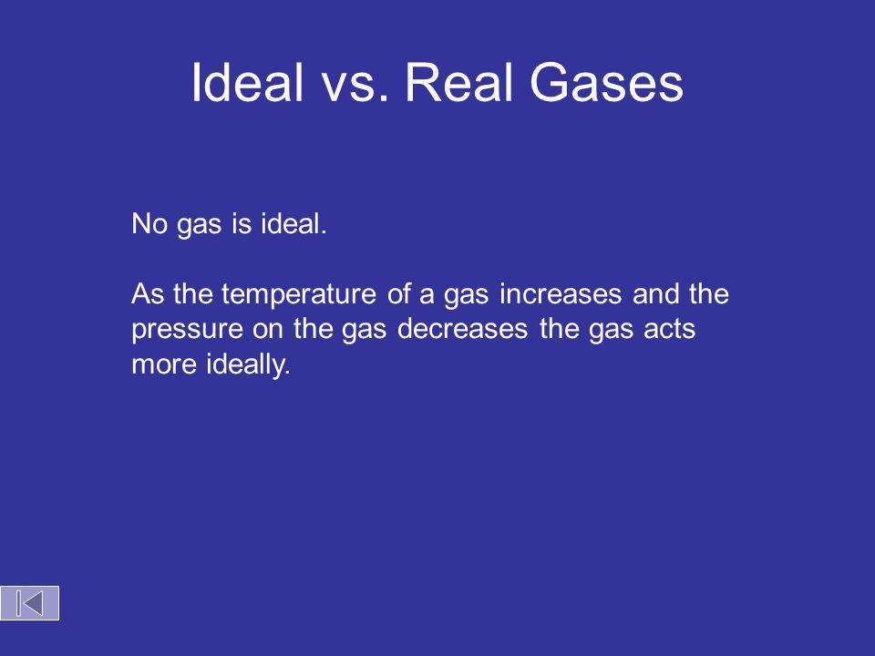 Ideal vs. Real Gases No gas is ideal.