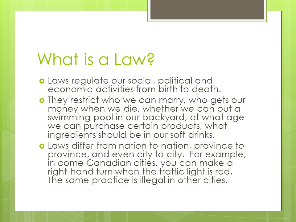 What is a Law Laws regulate our social, political and economic activities from birth to death.