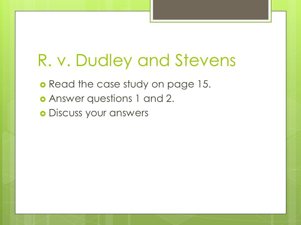 R. v. Dudley and Stevens Read the case study on page 15.
