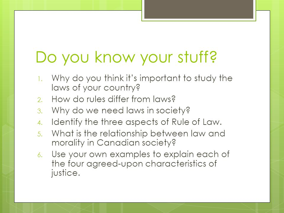 Do you know your stuff Why do you think it's important to study the laws of your country How do rules differ from laws