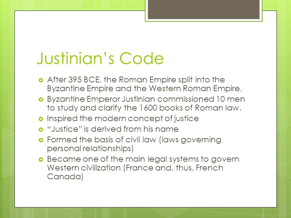 Justinian's Code After 395 BCE, the Roman Empire split into the Byzantine Empire and the Western Roman Empire.