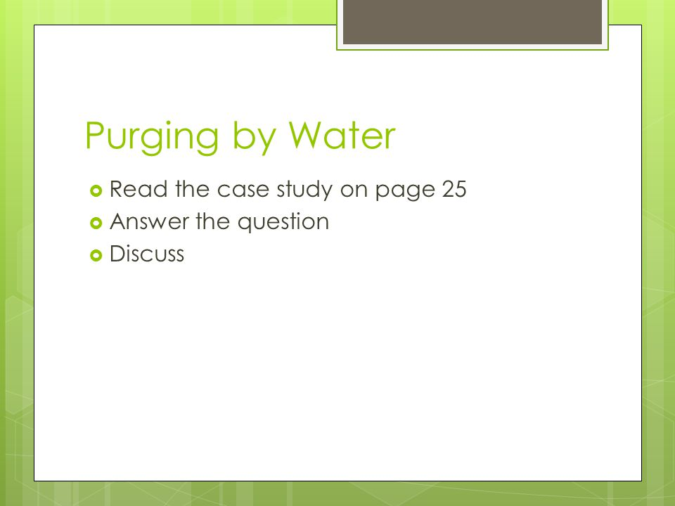 Purging by Water Read the case study on page 25 Answer the question