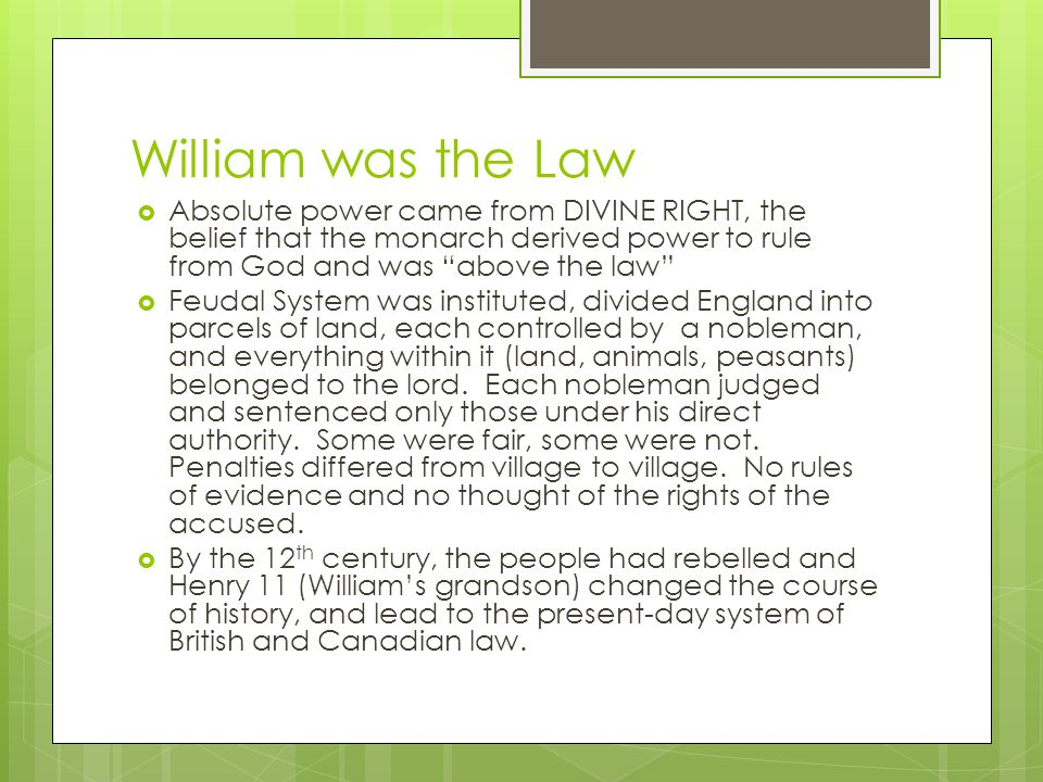 William was the Law Absolute power came from DIVINE RIGHT, the belief that the monarch derived power to rule from God and was above the law
