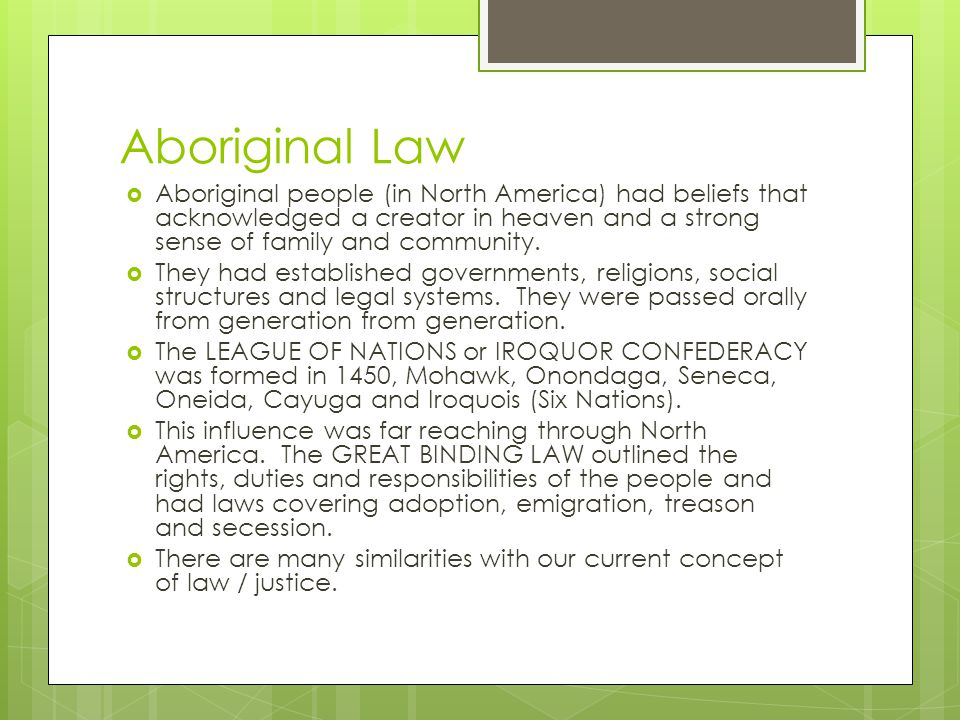 Aboriginal Law Aboriginal people (in North America) had beliefs that acknowledged a creator in heaven and a strong sense of family and community.
