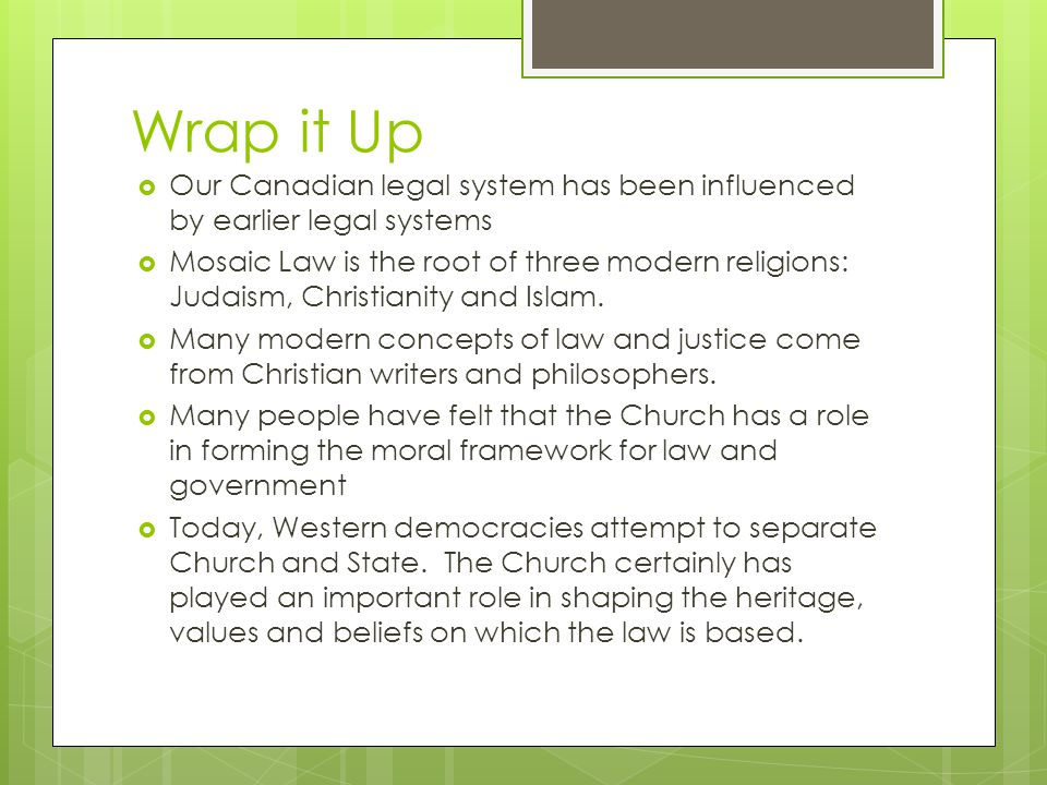 Wrap it Up Our Canadian legal system has been influenced by earlier legal systems.