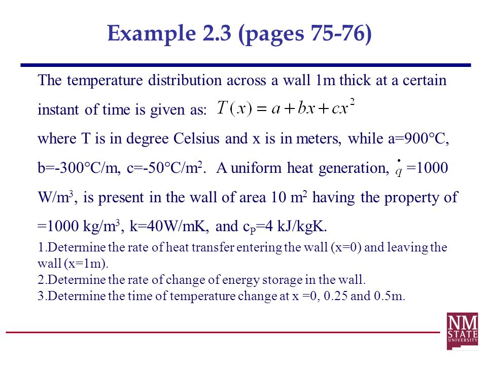 Example 2.3 (pages 75-76) The temperature distribution across a wall 1m thick at a certain instant of time is given as: