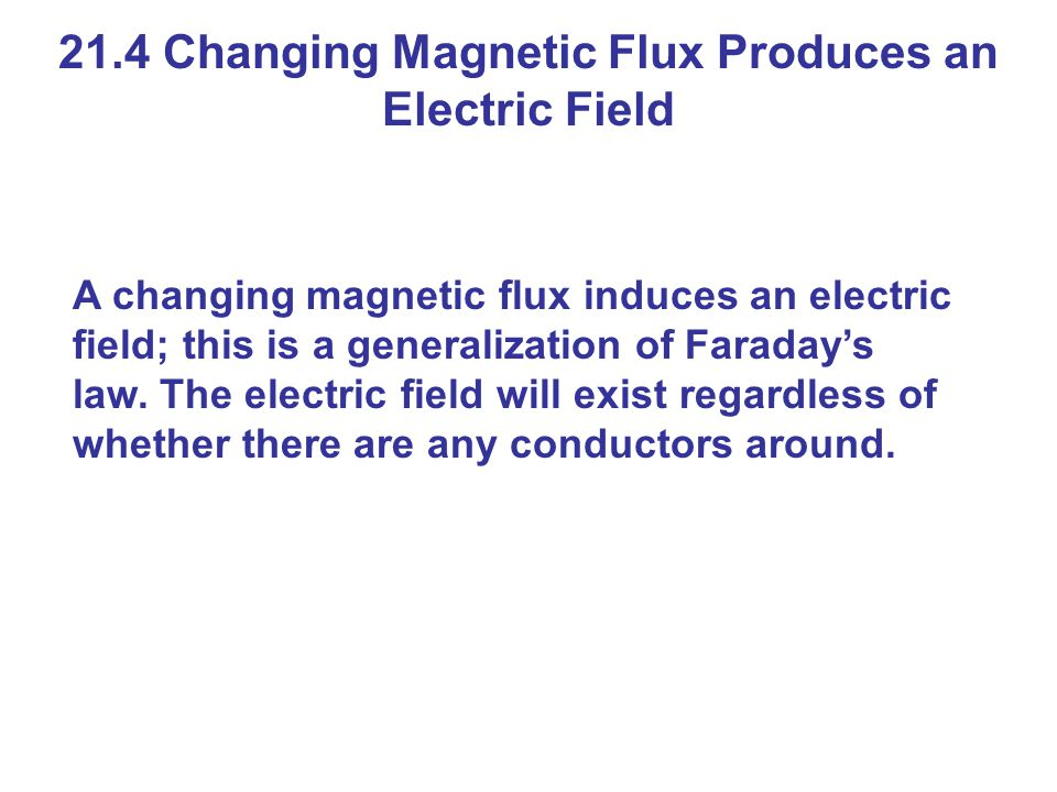 21.4 Changing Magnetic Flux Produces an Electric Field