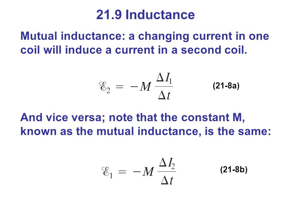 21.9 Inductance Mutual inductance: a changing current in one coil will induce a current in a second coil.