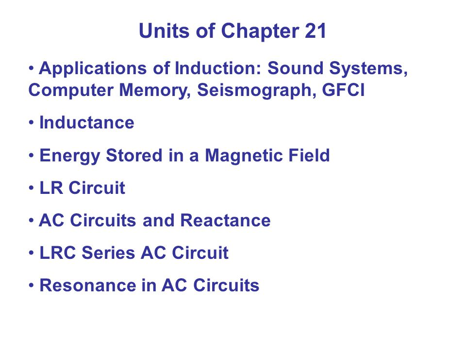 Units of Chapter 21 Applications of Induction: Sound Systems, Computer Memory, Seismograph, GFCI. Inductance.