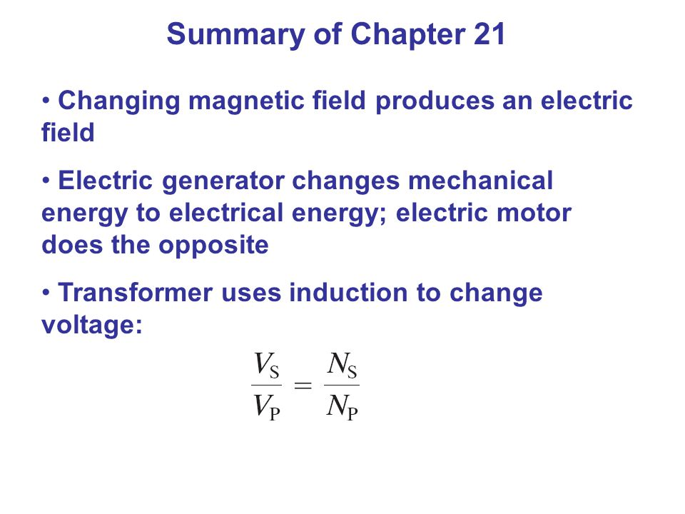 Summary of Chapter 21 Changing magnetic field produces an electric field.