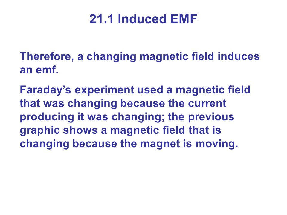 21.1 Induced EMF Therefore, a changing magnetic field induces an emf.