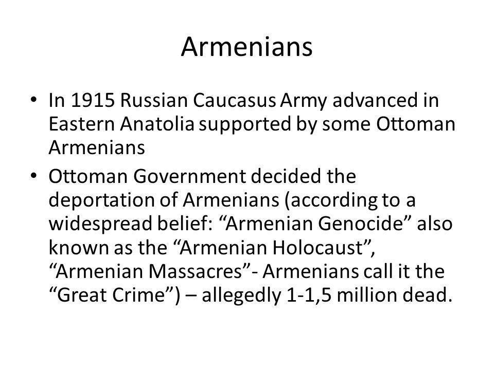 Armenians In 1915 Russian Caucasus Army advanced in Eastern Anatolia supported by some Ottoman Armenians.