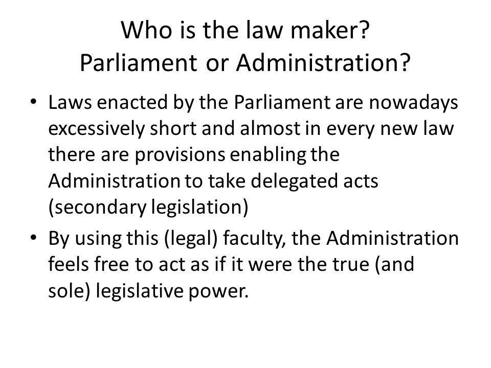 Who is the law maker Parliament or Administration