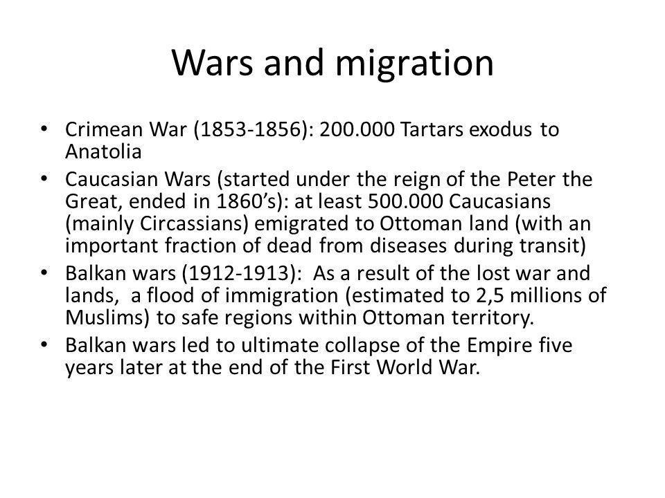 Wars and migration Crimean War (1853-1856): 200.000 Tartars exodus to Anatolia.