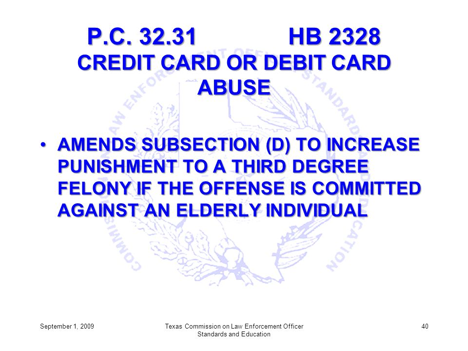 P.C. 32.31 HB 2328 CREDIT CARD OR DEBIT CARD ABUSE