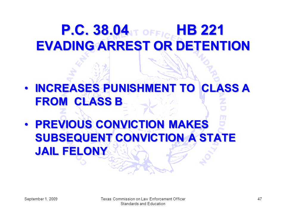 P.C. 38.04 HB 221 EVADING ARREST OR DETENTION