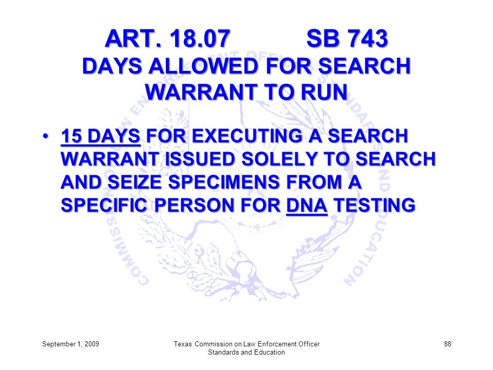 ART. 18.07 SB 743 DAYS ALLOWED FOR SEARCH WARRANT TO RUN