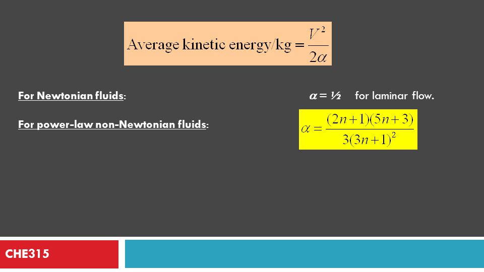 CHE315 For Newtonian fluids: a = ½ for laminar flow.