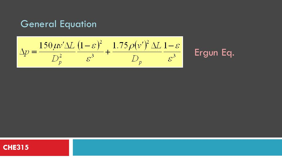 General Equation Ergun Eq. CHE315