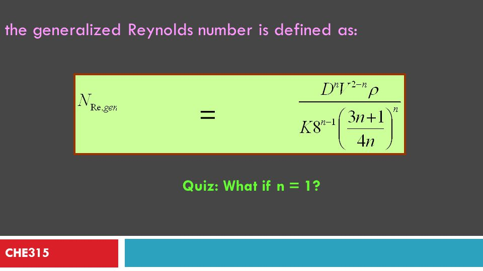 = the generalized Reynolds number is defined as: Quiz: What if n = 1