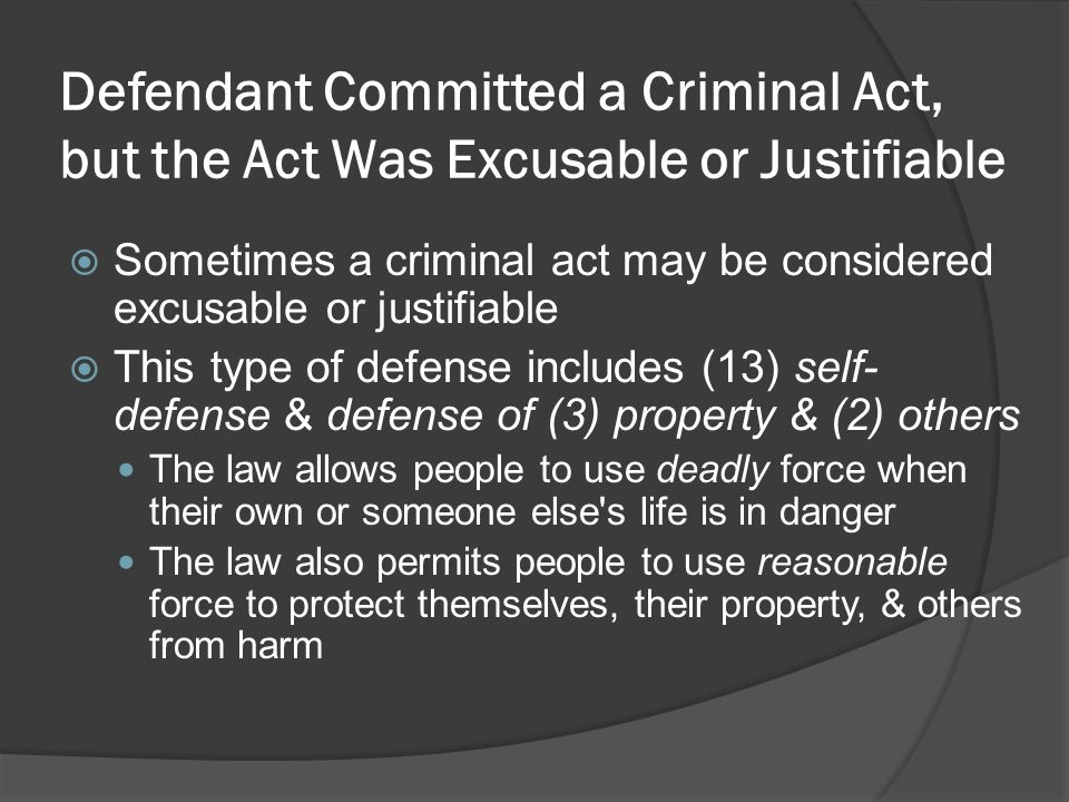 Defendant Committed a Criminal Act, but the Act Was Excusable or Justifiable