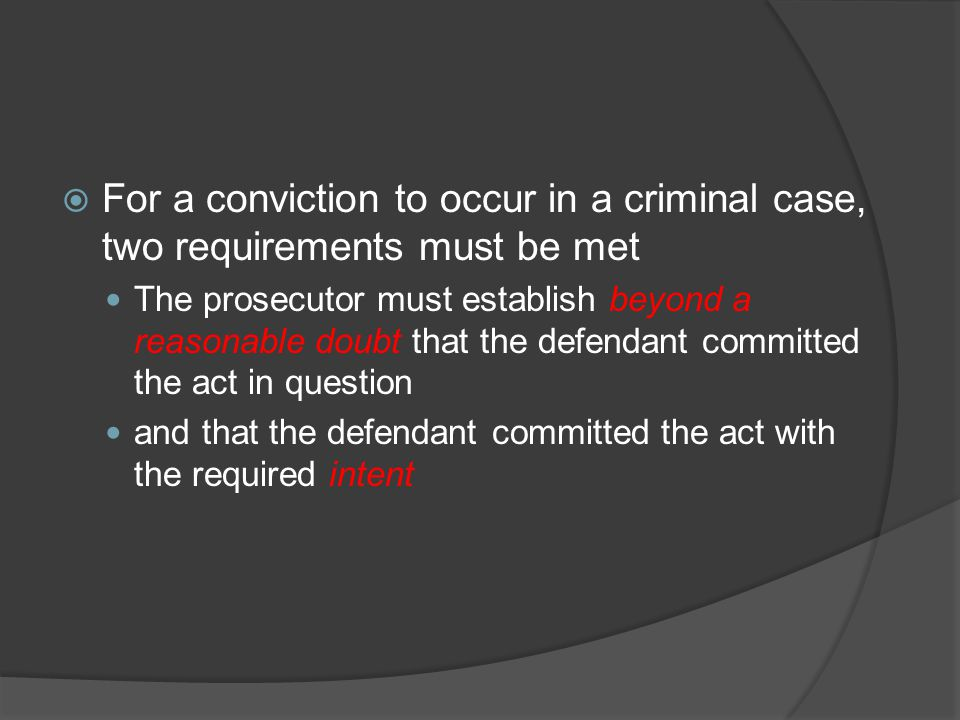For a conviction to occur in a criminal case, two requirements must be met