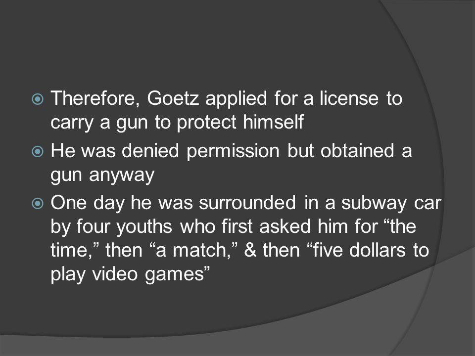 Therefore, Goetz applied for a license to carry a gun to protect himself