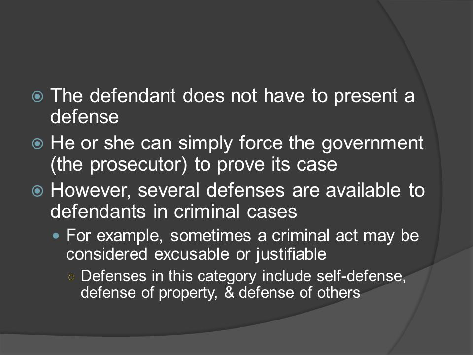 The defendant does not have to present a defense