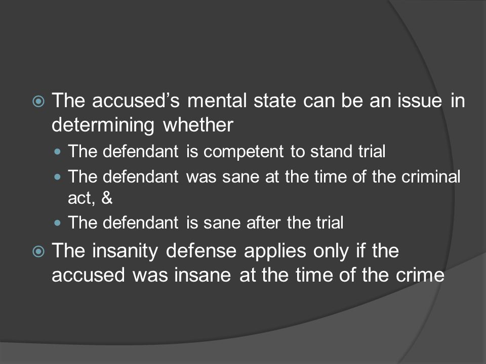 The accused's mental state can be an issue in determining whether