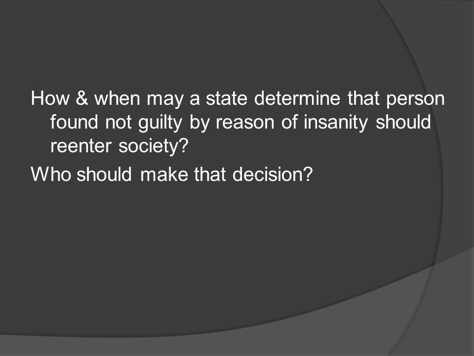 How & when may a state determine that person found not guilty by reason of insanity should reenter society