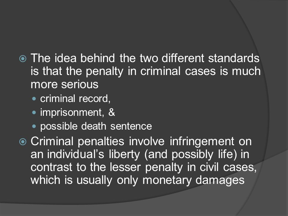 The idea behind the two different standards is that the penalty in criminal cases is much more serious