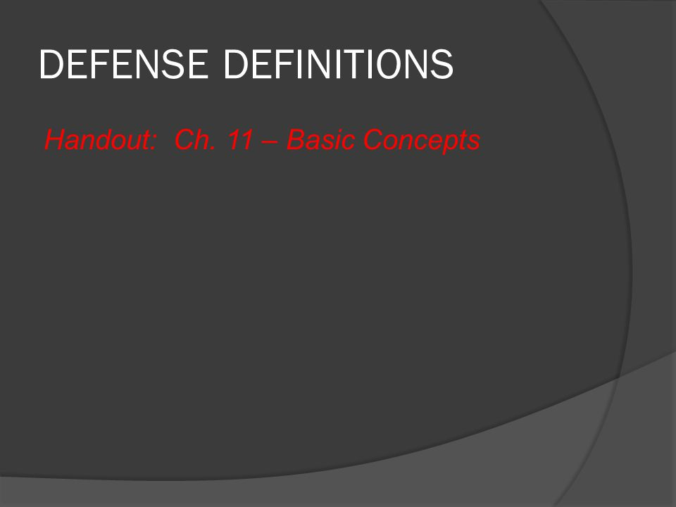 DEFENSE DEFINITIONS Handout: Ch. 11 – Basic Concepts