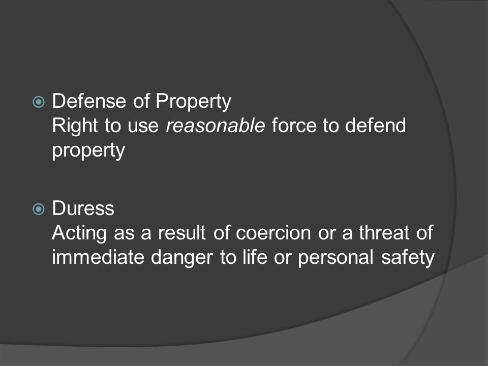 Defense of Property Right to use reasonable force to defend property