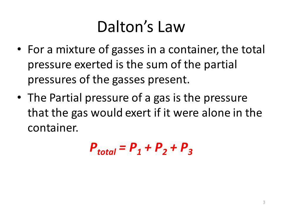 Dalton's Law Ptotal = P1 + P2 + P3