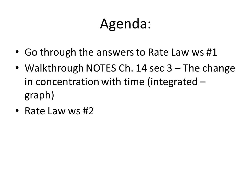 Agenda: Go through the answers to Rate Law ws #1