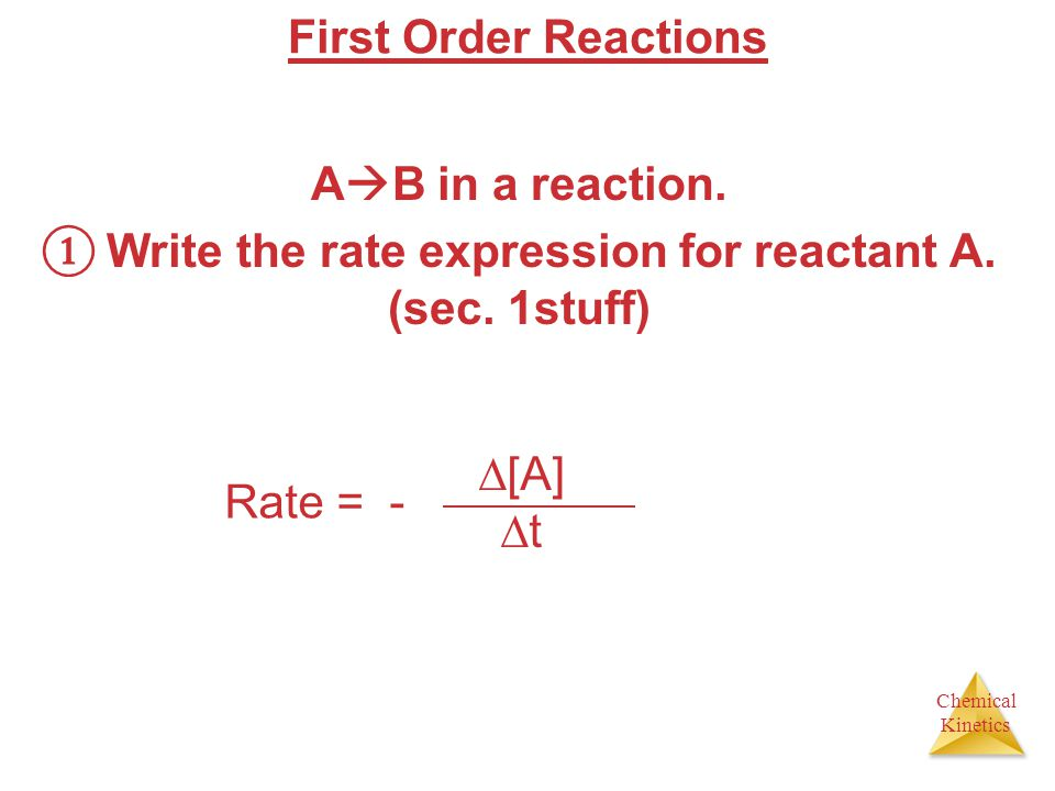 First Order Reactions AB in a reaction. ① Write the rate expression for reactant A. (sec. 1stuff)