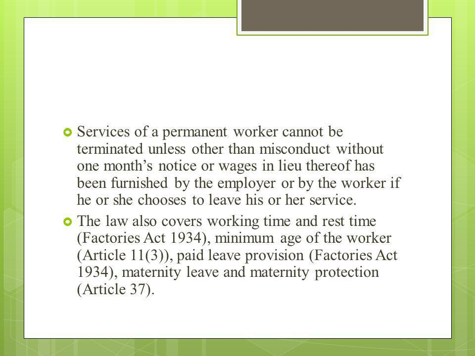 Services of a permanent worker cannot be terminated unless other than misconduct without one month's notice or wages in lieu thereof has been furnished by the employer or by the worker if he or she chooses to leave his or her service.