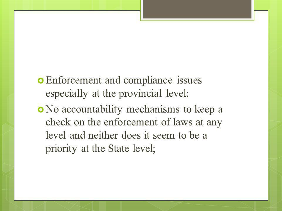 Enforcement and compliance issues especially at the provincial level;