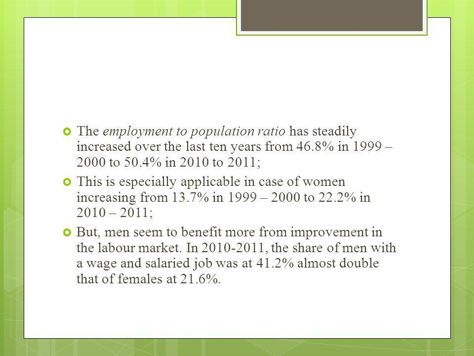 The employment to population ratio has steadily increased over the last ten years from 46.8% in 1999 – 2000 to 50.4% in 2010 to 2011;