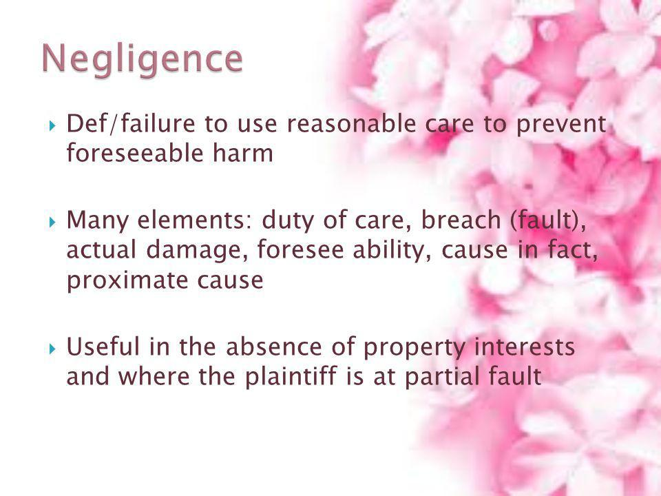 Negligence Def/failure to use reasonable care to prevent foreseeable harm.