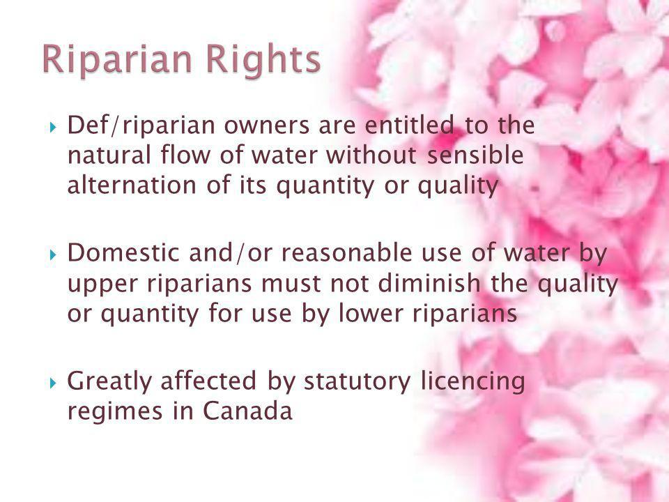 Riparian Rights Def/riparian owners are entitled to the natural flow of water without sensible alternation of its quantity or quality.