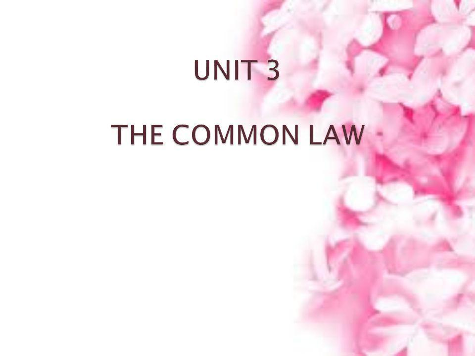 UNIT 3 THE COMMON LAW