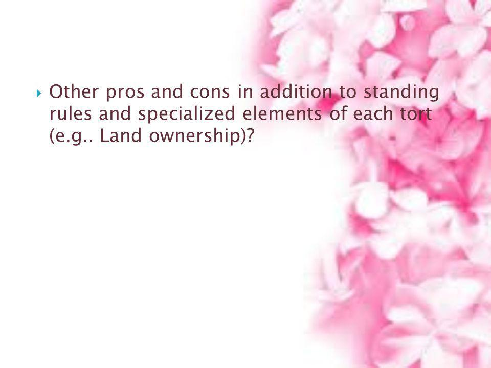 Other pros and cons in addition to standing rules and specialized elements of each tort (e.g..