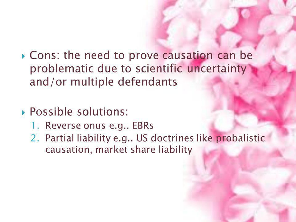 Cons: the need to prove causation can be problematic due to scientific uncertainty and/or multiple defendants
