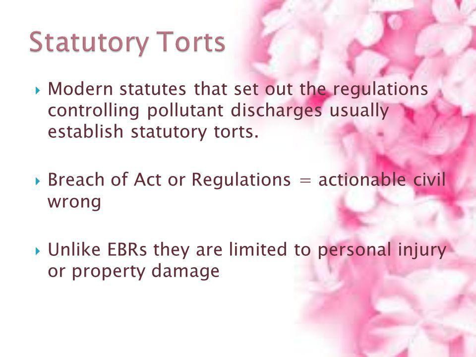 Statutory Torts Modern statutes that set out the regulations controlling pollutant discharges usually establish statutory torts.