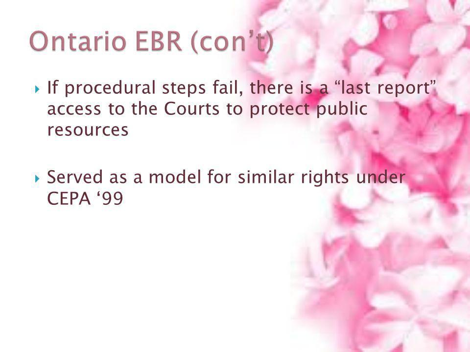 Ontario EBR (con't) If procedural steps fail, there is a last report access to the Courts to protect public resources.