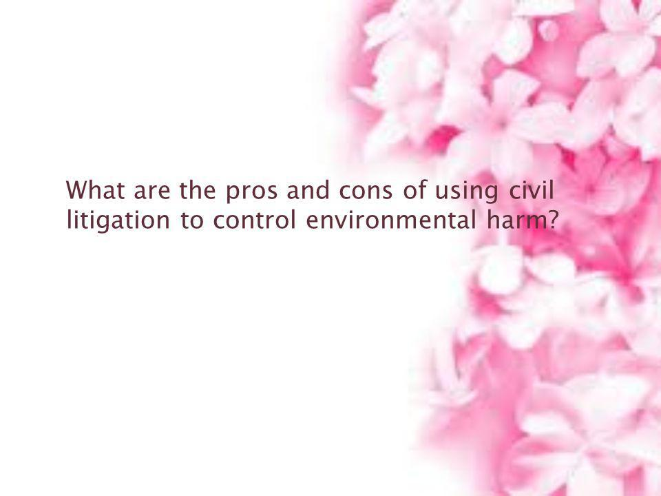 What are the pros and cons of using civil litigation to control environmental harm